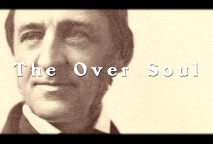 emerson essay the oversoul Throughout his essays, emerson is concerned with the fundamental relationship between humanity, nature, and god as the broadest overview of his ideas, nature calls for a renewed spiritual relationship with the universe (or rather, god and nature, two sides of the same coin for him), unchained from.